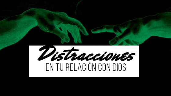 Distracciones en tu relación con Dios